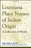 Louisiana Place Names of Indian Origin, William A. Read, 0817355057