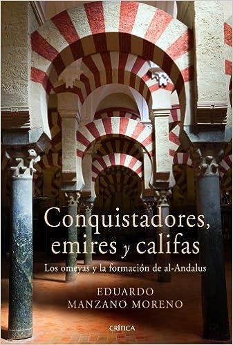 Conquistadores, emires y califas: Los omeyas y la formación de al-Andalus Serie Mayor: Amazon.es: Manzano, Eduardo: Libros