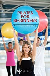 Pilates for Beginners : Workout routines to change your body (English Edition)