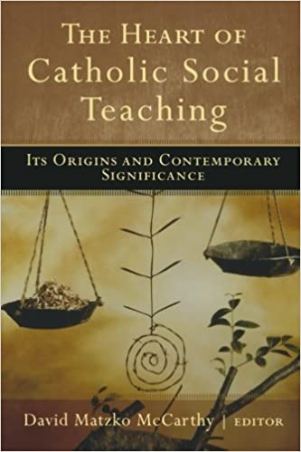 Book The Heart of Catholic Social Teaching: Its Origin and Contemporary Significance