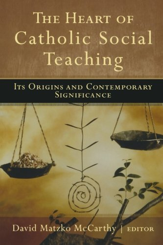The Heart of Catholic Social Teaching: Its Origin and...