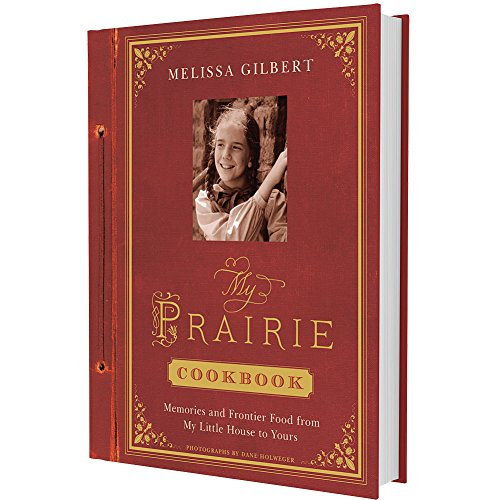 My Prairie Cookbook - Recipes & Melissa Gilbert's Recollections On-Set