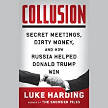 Collusion: Secret Meetings, Dirty Money, and How Russia Helped Donald Trump Win Audiobook by Luke Harding Narrated by Ralph Lister