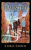 The Ghost Miner's Treasure (Haunted) (Volume 4)