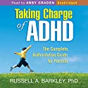 Taking Charge of ADHD, Third Edition: The Complete, Authoritative Guide for Parents Audiobook by Russell A. Barkley Narrated by Abby Craden