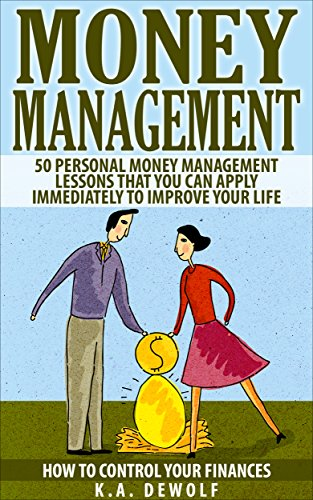 Money Management: 50 Personal Money Management Lessons: That You Can Apply Immediately To Improve Your Life (money management books, financial planning, ... management, budgeting, personal finance)