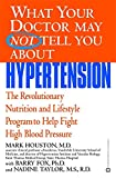 img - for What Your Doctor May Not Tell You About(TM): Hypertension: The Revolutionary Nutrition and Lifestyle Program to Help Fight High Blood Pressure (What Your Doctor May Not Tell You About...(Paperback)) book / textbook / text book