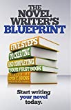 The Novel Writer's Blueprint: 5 Simple Steps to Creating and Completing Your First Book