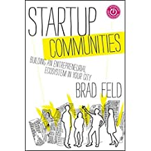 Startup Communities: Building an Entrepreneurial Ecosystem in Your City by Brad Feld (2012-10-09)