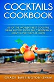 Cocktails Cookbook: 60 of The World's Best Cocktail Drink Recipes From The Caribbean  & How To Mix Them At Home.