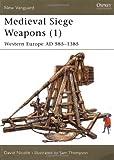 Medieval Siege Weapons (1): Western Europe AD 585-1385: Western Europe Pt. 1 (New Vanguard)