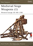 Medieval Siege Weapons (1): Western Europe AD 585–1385 (New Vanguard)