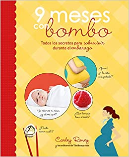 9 meses con bombo / The Baby Bump: Todos los secretos para sobrevivir durante el embarazo / 100s of Secrets to Surviving Those 9 Long Months (Embarazo ...