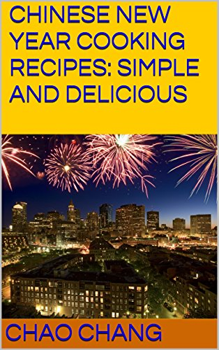 CHINESE NEW YEAR COOKING RECIPES: SIMPLE AND DELICIOUS ()