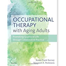 Occupational Therapy with Aging Adults: Promoting Quality of Life through Collaborative Practice, 1e