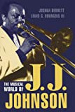 The Musical World of J. J. Johnson, Joshua Berrett and Louis G. Bourgois, 0810842475
