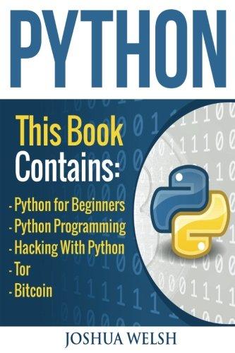 Download Python: 5 Manuscripts - Python for Beginners, Python Programming, Hacking With Python, Tor, Bitcoin (Volume 1) pdf