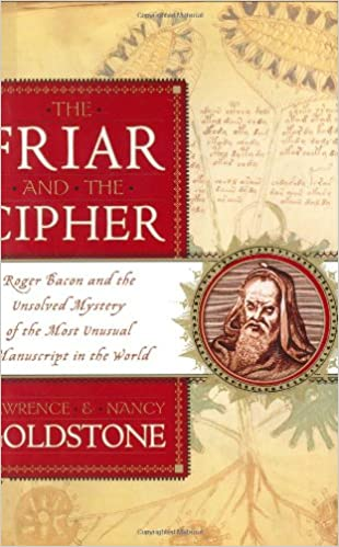 61a2457d7af3 The Friar and the Cipher  Roger Bacon and the Unsolved Mystery of the Most  Unusual Manuscript in the World  Lawrence Goldstone