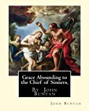 img - for Grace Abounding to the Chief of Sinners, By John Bunyan: Grace abounding to the chief of sinners; or, A brief and faithful relation of the exceeding mercy of God in Christ to his poor servant book / textbook / text book