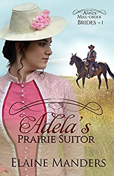 Adela's Prairie Suitor (The Annex Mail-Order Brides Book 1) by [Manders, Elaine]