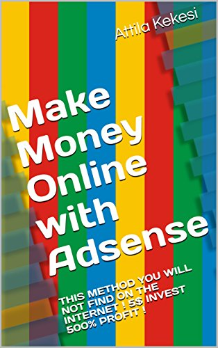 Make Money Online with Adsense: THIS METHOD YOU WILL NOT FIND ON THE INTERNET ! 5$ INVEST 500% PROFIT !