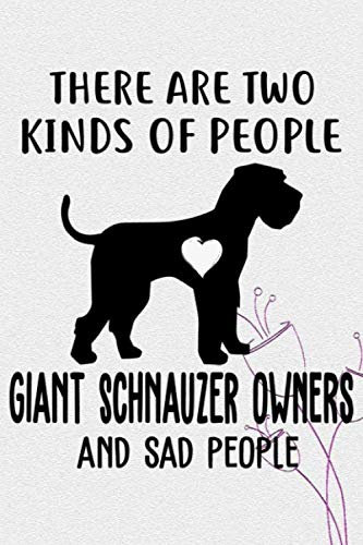 There-Are-Two-Kinds-Of-People-Giant-Schnauzer-Owners-And-Sad-People-Notebook-Journal-110-Blank-Lined-Papers-6×9-Personalized-Customized-Giant–For-Giant-Schnauzer-Puppy-Owners-and-Lovers