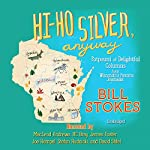 Hi-Ho Silver, Anyway: Potpourri of Delightful Columns from Wisconsin's Favorite Journalist | Bill Stokes