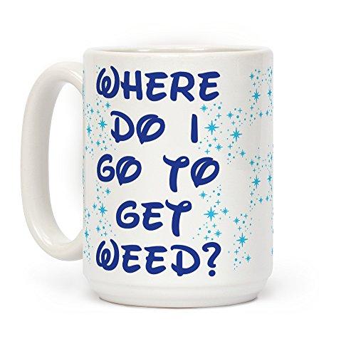(LookHUMAN Where Do I Go to Get Weed White 15 Ounce Ceramic Coffee Mug)