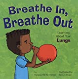 Breathe In, Breathe Out: Learning About Your Lungs (The Amazing Body)