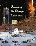 Secrets of the Olympic Ceremonies, Garcia, Myles, 0615315429