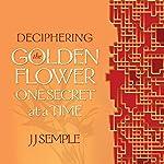 Deciphering the Golden Flower One Secret at a Time | JJ Semple