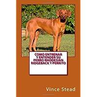 Como entrenar y entender su perro Rhodesian Ridgeback y perrito (Spanish Edition)