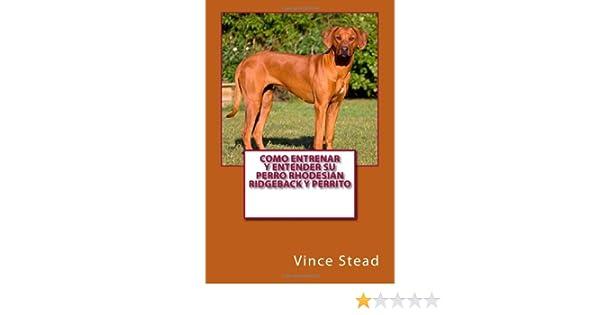 Como entrenar y entender su perro Rhodesian Ridgeback y perrito: Amazon.es: Vince Stead: Libros