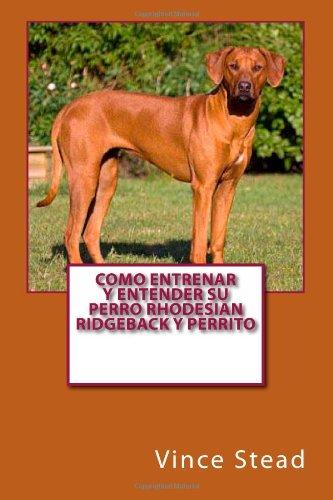 Como entrenar y entender su perro Rhodesian Ridgeback y perrito (Spanish Edition): Vince Stead: 9781494202071: Amazon.com: Books