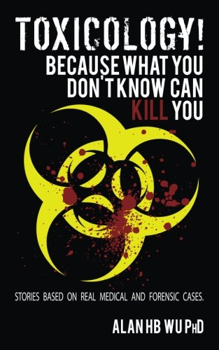 Toxicology!  Because What You Don't Know Can Kill You
