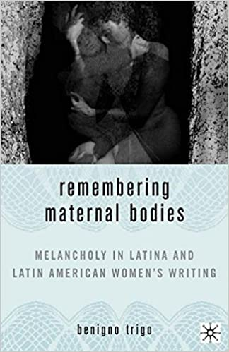 Remembering Maternal Bodies: Melancholy in Latina and Latin American Women's Writing (New Directions in Latino American Cultures)