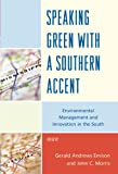 Speaking Green with a Southern Accent : Environmental Management and Innovation in the South, Emison, Gerald A. and Morris, John C., 0739146521