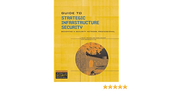 guide to strategic infrastructure security 9781418836610 computer rh amazon com DHS Infrastructure Security Compliance Division Network Infrastructure Bank Online