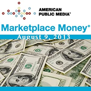 Marketplace Money, August 09, 2013
