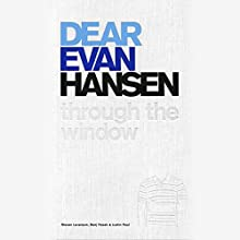 Dear Evan Hansen: Through the Window Audiobook by Steven Levenson, Benj Pasek, Justin Paul Narrated by Taylor Trensch