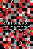 Radiohead and the Resistant Concept Album: How to Disappear Completely (Profiles in Popular Music)