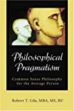 Philosophical Pragmatism, Robert Uda, 0595270662