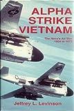 Alpha Strike Vietnam: Navy's Air War, 1964-73 By Jeffrey L. Levinson (1989-10-01)