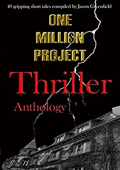 One Million Project Thriller Anthology: 40 gripping short tales compiled by Jason Greenfield by [Various]