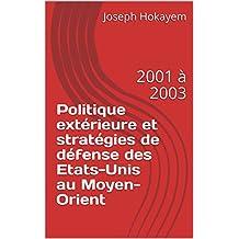 Politique extérieure et stratégies de défense  des Etats-Unis au Moyen-Orient: 2001 à 2003 (French Edition)