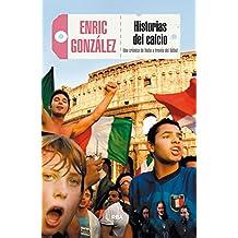 Historias del calcio: Una crónica de Italia a través del fútbol (OTROS NO FICCIÓN) (Spanish Edition)