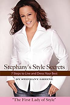 Stephany's Style Secrets: 7 Steps to Live and Dress Your Best - Kindle