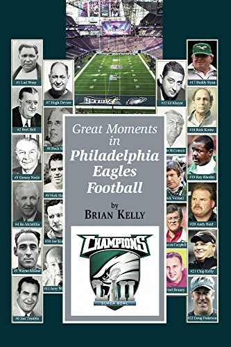 Great Moments in Philadelphia Eagles Football: This book begins at the beginning of Football and goes to the Doug Pederson era