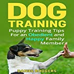 Dog Training: Puppy Training Tips for an Obedient and Happy Family Member | Daniel Rodgers