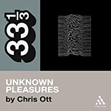 Joy Division's Unknown Pleasures: 33 1/3 Series Audiobook by Chris Ott Narrated by Danny Gerard